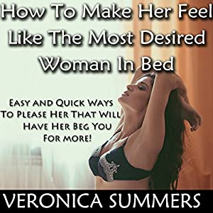 How to Make Her Feel Like the Most Desired Woman in Bed Audiobook