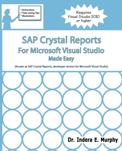 SAP Crystal Reports For Microsoft Visual Studio Made Easy (Sap Crystal Reports For Visual Studio 2017)