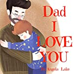 Dad I Love You: Bedtime Story / Picture Book For Kids | Angela Lake