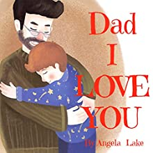 Dad I Love You: Bedtime Story / Picture Book For Kids Audiobook by Angela Lake Narrated by Tiffany Marz