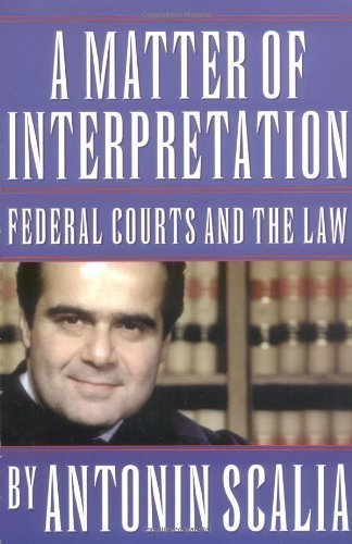 A Matter Of Interpretation  Federal Courts And The Law  University Center For Human Values  By Scalia  Antonin Unknown Edition  Paperback 1998