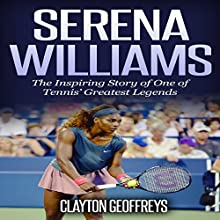 Serena Williams: The Inspiring Story of One of Tennis' Greatest Legends Audiobook by Clayton Geoffreys Narrated by Ken Kamlet