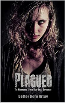 Plagued: The Midamerica Zombie Half-Breed Experiment (Plagued States of America Book 1) by [Better Hero Army]