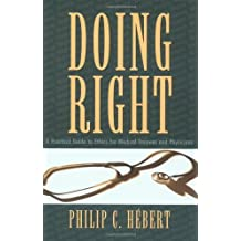 Doing Right: A Practical Guide to Ethics for Medical Trainees and Physicians: Written by Philip C. Hebert, 1996 Edition, (1st Edition) Publisher: Oxford University Press [Paperback]