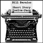 Short Story Twelve-Pack: 12 Short Stories | Bill Bernico