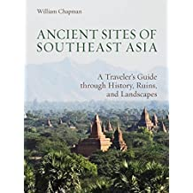 Ancient Sites of Southeast Asia  A Traveler's Guide through History, Ruins, and Landscapes