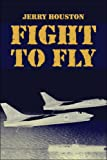 Fight to Fly, Jerry Houston, 1413788513