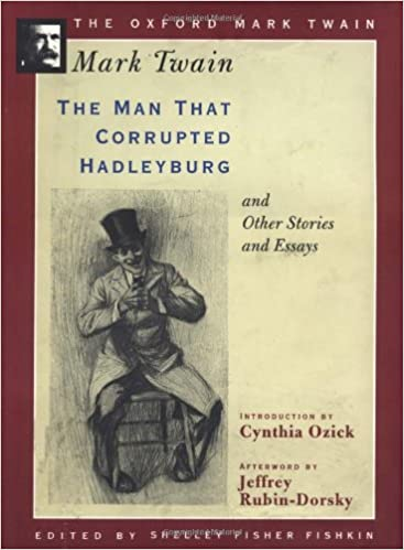 the man that corrupted hadleyburg and other stories and essays  the man that corrupted hadleyburg and other stories and essays oxford mark twain mark twain shelley fisher fishkin cynthia ozick
