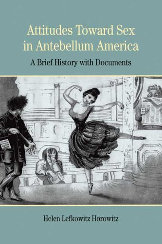 Attitudes Toward Sex in Antebellum America: A Brief History with Documents (Bedford Series in History and Culture)