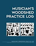Musician's WOODSHED Practice Log: A Practice Planner & Journal for all instruments