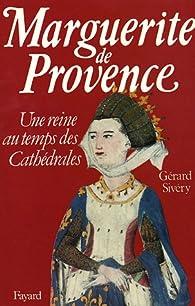 Marguerite de Provence. Une reine au temps des cathédrales par Gérard Sivery