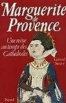 Marguerite de Provence. Une reine au temps des cathédrales par Sivery