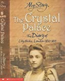 The Crystal Palace: The Diary of Lily Hicks, London, 1850-1851 (My Story)