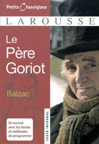 Petits Classiques Larousse: Le Père Goriot: Texte Intégral