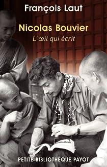 Nicolas Bouvier : L'oeil qui écrit par François Laut