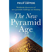 The New Pyramid Age: Worldwide Discoveries of New Pyramids Challenge Our Thinking