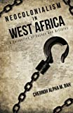 Neocolonialism in West Africa, Alpha M. Bah Chernoh, 1491726261