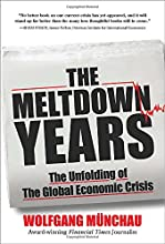 The Meltdown Years: The Unfolding of the Global Economic Crisis