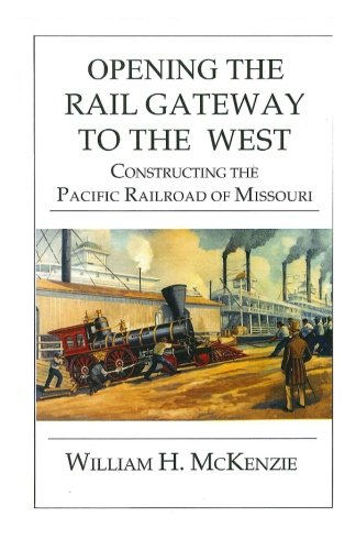 Opening The Rail Gateway To The West: Constructing Pacific Railway of Missouri: Constructing The Pacific Railroad of Missouri (Missouri Railroad)