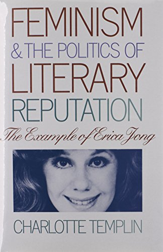 Feminism and the Politics of Literary Reputation: The Example of Erica Jong