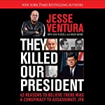 They Killed Our President: 63 Facts That Prove a Conspiracy to Kill JFK | Dick Russell,Jesse Ventura