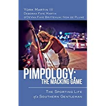 Pimpology: The Macking Game: The Sporting Life of a Southern Gentleman