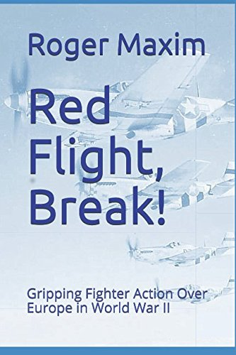Red Flight, Break!: Gripping Fighter Action Over Europe in World War II