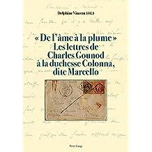 « De l'âme à la plume ». Les lettres de Charles Gounoud à la duchesse Colonna, dite Marcello