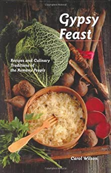 Gypsy Feast: Recipes and Culinary Traditions of the Romany People (Hippocrene Cookbook Library) by [Wilson, Carol]