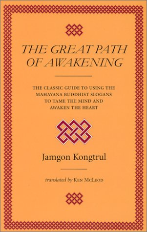 The Great Path Of Awakening  The Classic Guide To Using The Mahayana Buddhist Slogans To Tame The Mind And Awaken The Heart  A Commentary On The Mahayana Teaching Of The Seven Points Of Mind Training