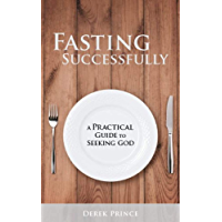 Fasting Successfully: A Practical Guide to Seeking God (English Edition)