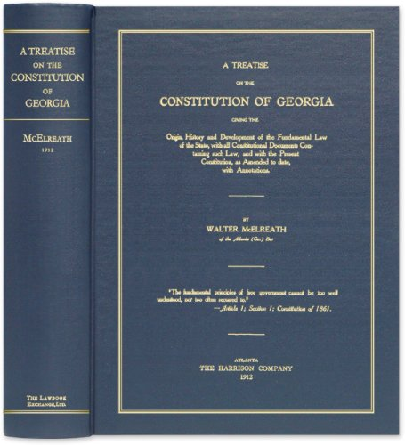 A Treatise On The Constitution Of Georgia, Giving The Origin, History And Development Of The Fundamental Law Of The State, With All Constitutional Documents ... As Amended To Date, With Annotations.