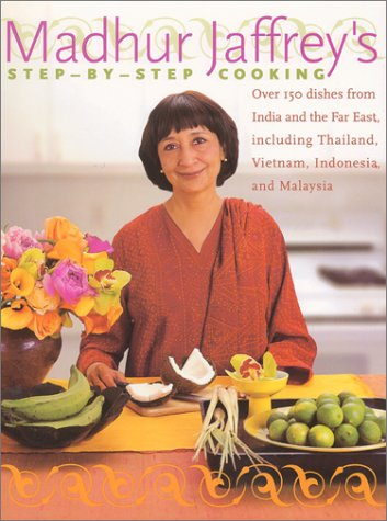 Madhur Jaffrey's Step-by-Step Cooking: Over 150 Dishes from India and the Far East, Including Thailand, Vietnam, Indonesia, and Malaysia by Harpercollins