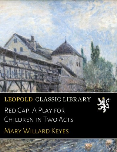 Download Red Cap. A Play for Children in Two Acts PDF