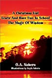 Christmas List Learn and Have Fun in School and the Magic of Wisdom, G. A. Nuhern, 0595650953