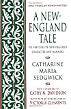 A New-England Tale; Or, Sketches of New-England Character and Manners (Early American Women Writers)