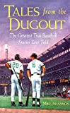 Tales from the Dugout : The Greatest True Baseball Stories Ever Told, Shannon, Mike, 0809229501