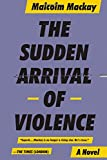 The Sudden Arrival of Violence (Glasgow Trilogy 3)