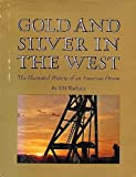 Gold and Silver in the West; the Illustrated History of an American Dream, T. H. Watkins, 0910118213
