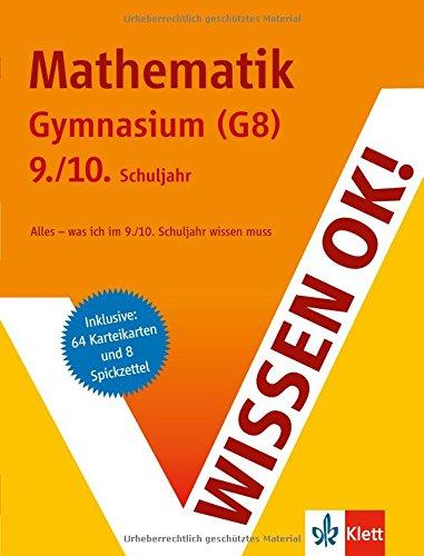 Wissen ok! Mathematik. 9./10. Klasse. Gymnasium (G8): Alles - was ich im 9./10. Schuljahr wissen muss