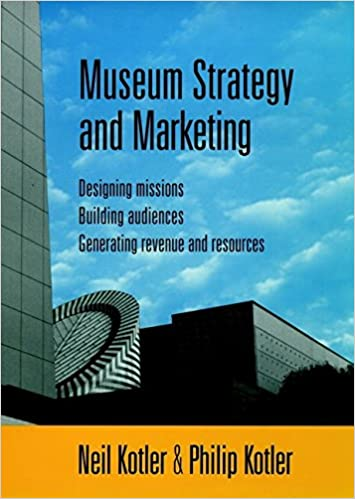 Museum Strategy and Marketing : Designing Missions, Building Audiences, Generating Revenue and Resources