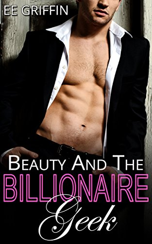 Beauty And The Billionaire Geek: Complete Collection (New Adult Billionaire - Nerd Girls Nude