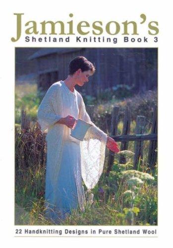 - Jamieson's Shetland Knitting Book 3 (v. 3)