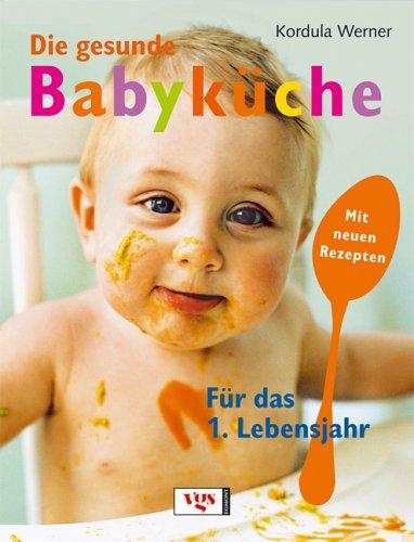 Die gesunde Babyküche: Für das 1. Lebensjahr