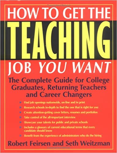 Book How to Get the Teaching Job You Want: The Complete Guide for College Graduates, Returning Teachers and Career Changers