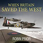 When Britain Saved the West: The Story of 1940 | Robin Prior
