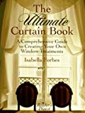 The Ultimate Curtain Book, Isabella Forbes, 0895776227