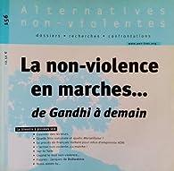 Alternatives non-violentes : La non-violence en marche... de Gandhi à demain - Dossiers, recherches, confrontations par Alain Refalo