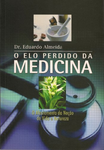 Amazon.com: O Elo Perdido da Medicina: O afastamento da ...