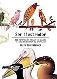 Ser ilustrador 100 maneras de dibujar un pájaro o cómo desarrollar tu profesión